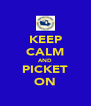 KEEP CALM AND PICKET ON - Personalised Poster A4 size