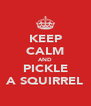 KEEP CALM AND PICKLE A SQUIRREL - Personalised Poster A4 size