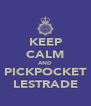 KEEP CALM AND PICKPOCKET LESTRADE - Personalised Poster A4 size