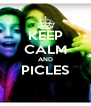 KEEP CALM AND PICLES  - Personalised Poster A4 size