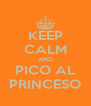 KEEP CALM AND PICO AL PRINCESO - Personalised Poster A4 size