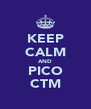 KEEP CALM AND PICO CTM - Personalised Poster A4 size