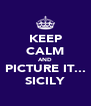 KEEP CALM AND PICTURE IT... SICILY - Personalised Poster A4 size