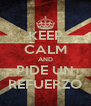 KEEP CALM AND PIDE UN REFUERZO - Personalised Poster A4 size
