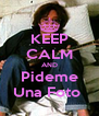 KEEP CALM AND Pideme Una Foto  - Personalised Poster A4 size