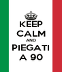 KEEP CALM AND PIEGATI A 90 - Personalised Poster A4 size