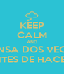 KEEP CALM AND PIENSA DOS VECES  ANTES DE HACERL - Personalised Poster A4 size