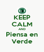 KEEP CALM AND Piensa en Verde - Personalised Poster A4 size