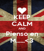 KEEP CALM AND Pienso en M......<3 - Personalised Poster A4 size