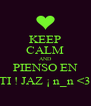 KEEP CALM AND PIENSO EN TI ! JAZ ¡ n_n <3 - Personalised Poster A4 size