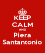 KEEP CALM AND Piera Santantonio - Personalised Poster A4 size