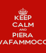 KEEP CALM AND PIERA VAFAMMOCC - Personalised Poster A4 size