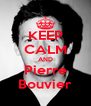 KEEP CALM AND Pierre Bouvier - Personalised Poster A4 size