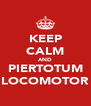 KEEP CALM AND PIERTOTUM LOCOMOTOR - Personalised Poster A4 size