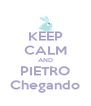 KEEP CALM AND PIETRO Chegando - Personalised Poster A4 size