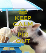 KEEP CALM AND PIG OUT - Personalised Poster A4 size