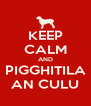 KEEP CALM AND PIGGHITILA AN CULU - Personalised Poster A4 size