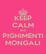 KEEP CALM and PIGHIMENTI MONGALI - Personalised Poster A4 size