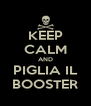 KEEP CALM AND PIGLIA IL BOOSTER - Personalised Poster A4 size