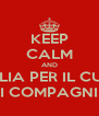 KEEP CALM AND PIGLIA PER IL CULO I COMPAGNI - Personalised Poster A4 size