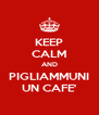 KEEP CALM AND PIGLIAMMUNI UN CAFE' - Personalised Poster A4 size