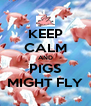 KEEP CALM AND PIGS MIGHT FLY - Personalised Poster A4 size