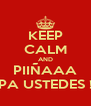 KEEP CALM AND PIIÑAAA PA USTEDES ! - Personalised Poster A4 size