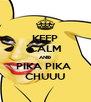 KEEP CALM AND PIKA PIKA  CHUUU - Personalised Poster A4 size