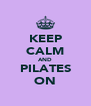 KEEP CALM AND PILATES ON - Personalised Poster A4 size