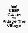 KEEP CALM AND Pillage The Village - Personalised Poster A4 size