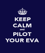 KEEP CALM and PILOT YOUR EVA - Personalised Poster A4 size