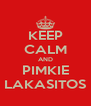 KEEP CALM AND PIMKIE LAKASITOS - Personalised Poster A4 size