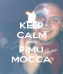 KEEP CALM AND PIMU MOCCA - Personalised Poster A4 size