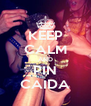 KEEP CALM AND PIN CAIDA - Personalised Poster A4 size