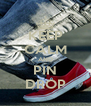 KEEP CALM AND PIN DROP - Personalised Poster A4 size