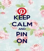 KEEP CALM AND PIN ON - Personalised Poster A4 size