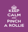 KEEP CALM AND PINCH A ROLLIE - Personalised Poster A4 size