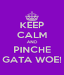 KEEP CALM AND PINCHE GATA WOE! - Personalised Poster A4 size