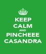 KEEP CALM AND PINCHEEE CASANDRA - Personalised Poster A4 size