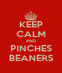 KEEP CALM AND PINCHES BEANERS - Personalised Poster A4 size