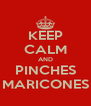 KEEP CALM AND PINCHES MARICONES - Personalised Poster A4 size