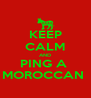 KEEP CALM AND PING A  MOROCCAN  - Personalised Poster A4 size