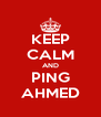 KEEP CALM AND PING AHMED - Personalised Poster A4 size