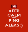 KEEP CALM AND PING ALEKS ;) - Personalised Poster A4 size