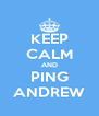 KEEP CALM AND PING ANDREW - Personalised Poster A4 size