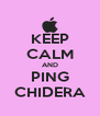 KEEP CALM AND PING CHIDERA - Personalised Poster A4 size