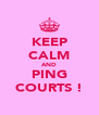 KEEP CALM AND PING COURTS ! - Personalised Poster A4 size