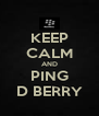 KEEP CALM AND PING D BERRY - Personalised Poster A4 size