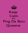 Keep  Calm And  Ping Da Boss Queenie  - Personalised Poster A4 size