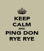 KEEP CALM AND PING DON RYE RYE - Personalised Poster A4 size